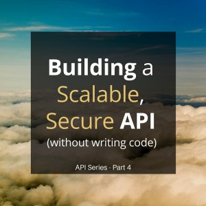 4 Building a Scalable, Secure API