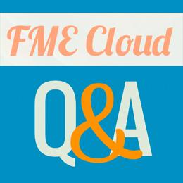 FME Cloud Q&A - C