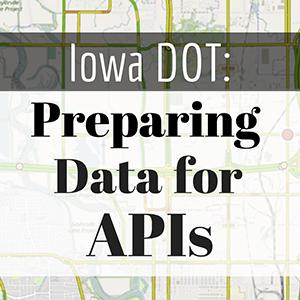 Iowa DOT Preparing Data for APIs Feature Image 300