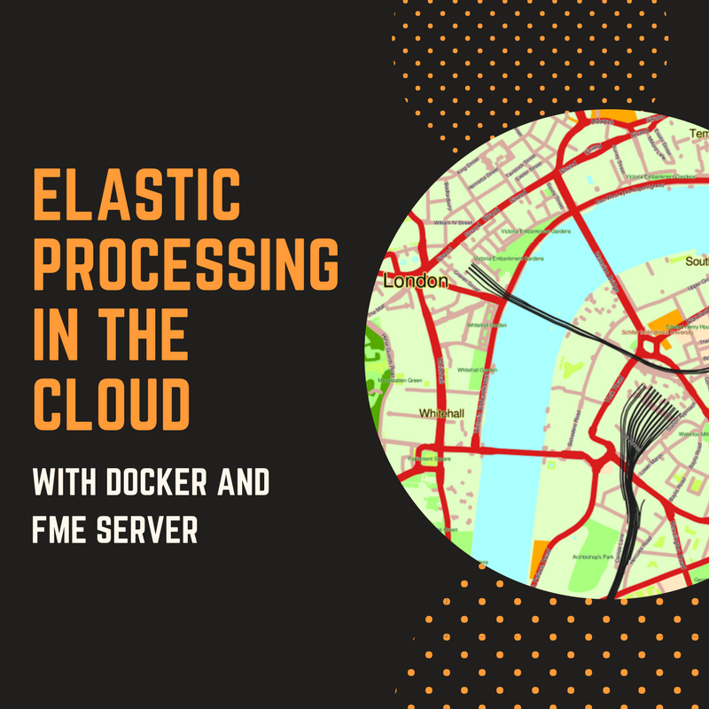 Elastic Processing in the Cloud with Docker and FME Server
